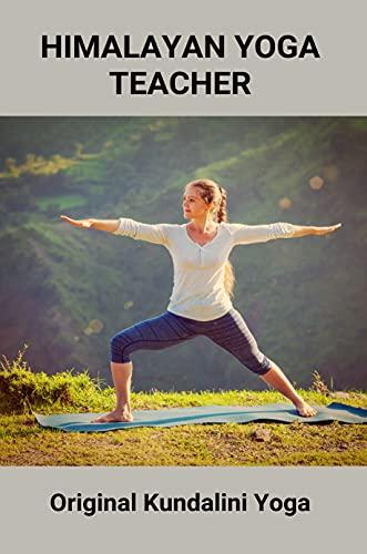 Himalayan Yoga Teacher: Original Kundalini Yoga: The Himalayan Yoga Institute Pondicherry South India (English Edition)