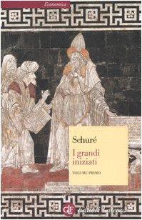 I grandi iniziati. Storia segreta delle religioni. Rama, Krishna, Ermete, Mosè, Orfeo, Pitagora, Platone, Gesù (Vol. 1)