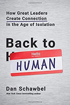 Back to Human  How Great Leaders Create Connection in the Age of Isolation
