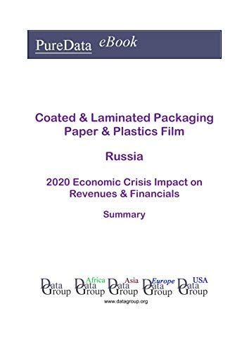 Coated & Laminated Packaging Paper & Plastics Film Russia Summary: 2020 Economic Crisis Impact on Revenues & Financials (English Edition)