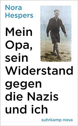 Mein Opa, sein Widerstand gegen die Nazis und ich (suhrkamp taschenbuch)