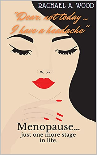 """""""Dear, not today ... I have a headache"""": Menopause… just one more stage in life. Health manual for women in the climacteric stage. Symptoms, causes, and how to deal with it properly (English Edition)"""