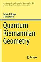 Quantum Riemannian Geometry (Grundlehren der mathematischen Wissenschaften, 355)
