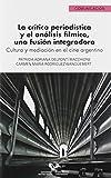 La Crítica Periodística y El Análisis fílmico: Cultura y mediación en el cine argentino: 26 (Serie de Comunicación)