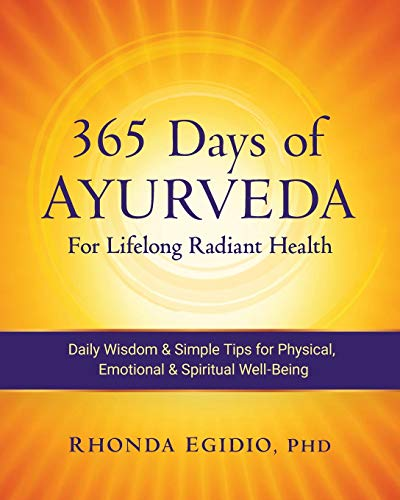365 Days of Ayurveda for Lifelong Radiant Health: Daily Wisdom & Simple Tips for Physical, Emotional, & Spiritual Well-Being