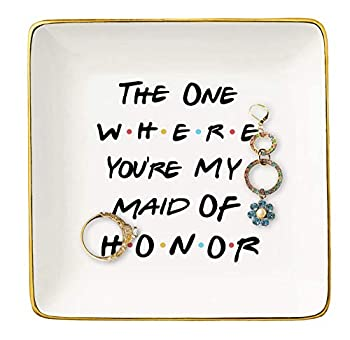 Bridesmaid Gift From Bride - The One Where You re My Maid of Honor-Bachelorette Party Gift -Wedding Gifts for Maid of Honor Besties Women-Friends TV Show–Ceramic Jewelry Holder Ring Dish Trinket Tray