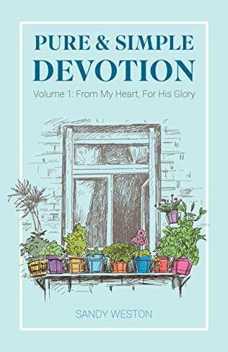 Pure & Simple Devotion: Volume 1: From My Heart, For His Glory (English Edition)
