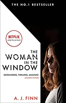 The Woman in the Window: The Number One Sunday Times bestselling debut crime thriller now a major film on Netflix! by [A. J. Finn]