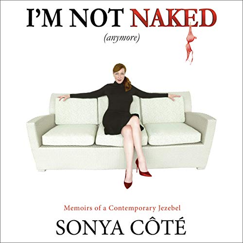 Couverture de I'm Not Naked (anymore): Memoirs of a Contemporary Jezebel