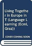Vivre ensemble : Living together. Vivre ensemble EN Europe au XXIe siècle : le défi de la communication et du dialogue plurilingues et multiculturels