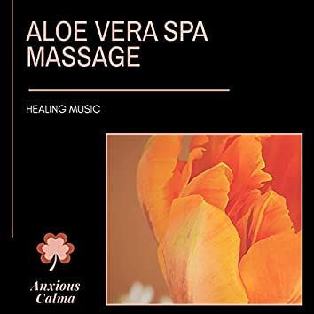 Aloe Vera Spa Massage - Healing Music