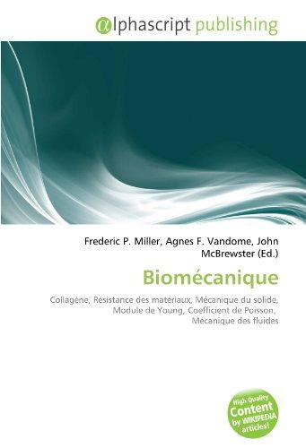 Biomécanique: Collagène, Résistance des matériaux, Mécanique du solide, Module de Young, Coefficient de Poisson, Mécanique des fluides PDF Books