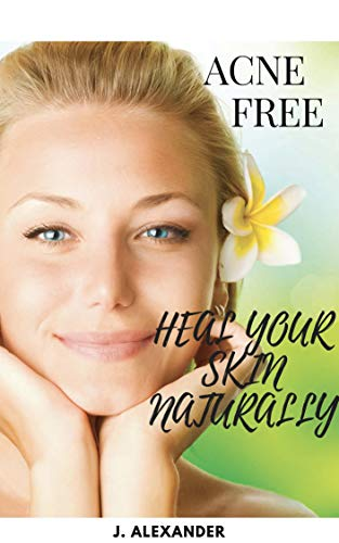 ACNE Free: Heal Your Skin Naturally (English Edition)