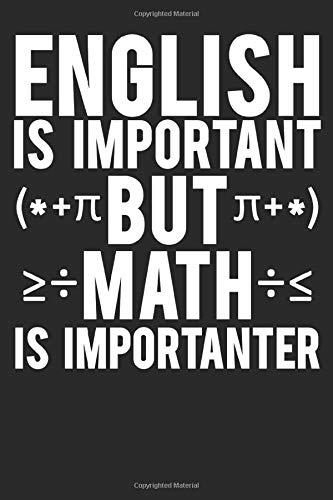 ENGLISCH IS IMPORTANT BUT MATH IS IMPORTANTER: LUSTIGES MATHELEHRER NOTIZHEFT - LEHRERINNEN NOTIZBLOCK - LUSTIGE KLASSENLEHRER GESCHENKIDEE - TEACHER NOTEBOOK – 122 Seiten A5
