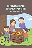 Ultimate Guide to Organic Composting : How to Start and Tips: Organic Composting System for Your Home (English Edition)