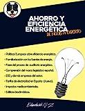 AHORRO Y EFICIENCIA ENERGÉTICA: Políticas Europeas, legislación española, fuentes de energía, auditorías energéticas, ESE , tarifas de electricidad, ... bioclimáticos, etc. (De noob a experto)