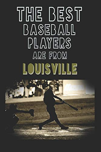 The Best Baseball Players are from Louisville journal: 6*9 Lined Diary Notebook, Journal or Planner and Gift with 120 pages