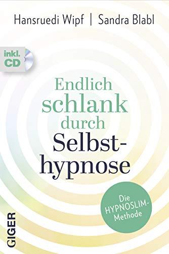 Endlich schlank durch Selbsthypnose: Die HypnoSlim Methode, inkl. CD