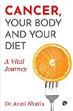 Cancer, Your Body and Your Diet: A Vital Journey (English Edition)