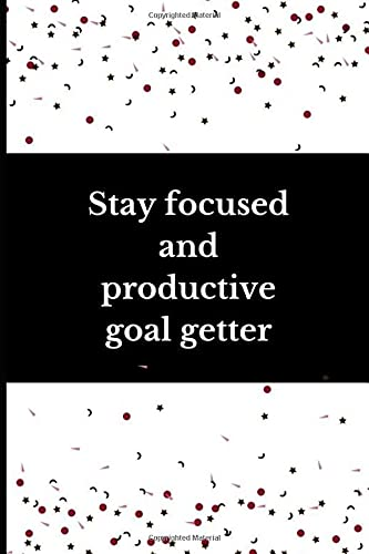 Stay focused and productive goal getter: (A Productivity Journal): A Daily Goal Setting Planner and Organizer
