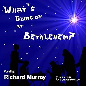 What's Going on at Bethlehem?