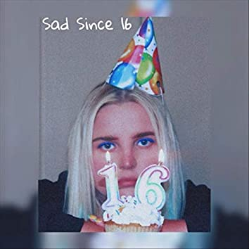 Sad Since 16