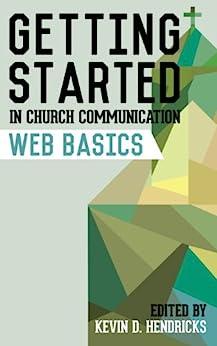 Getting Started in Church Communication: Web Basics by [Matt Adams, Evan Courtney, Steve Fogg, Mark MacDonald, Kevin D. Hendricks]