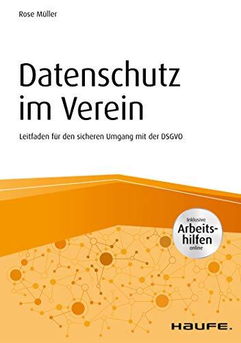 Datenschutz im Verein: Leitfaden für den sicheren Umgang mit der DSGVO (Haufe Fachbuch)