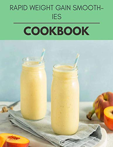 Rapid Weight Gain Smoothies Cookbook: The Ultimate Meatloaf...