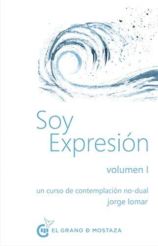 Soy expresión Volumen I: Un curso de contemplación no dual