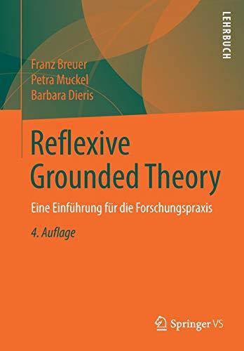 Reflexive Grounded Theory: Eine Einführung für die Forschungspraxis