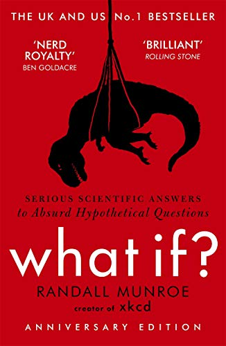 What If?: Serious Scientific Answers to Absurd Hypothetical Questions (John Murray)