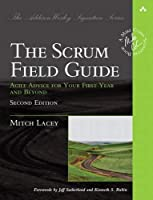 Scrum Field Guide, The: Agile Advice for Your First Year and Beyond (Addison-Wesley Signature Series (Cohn))