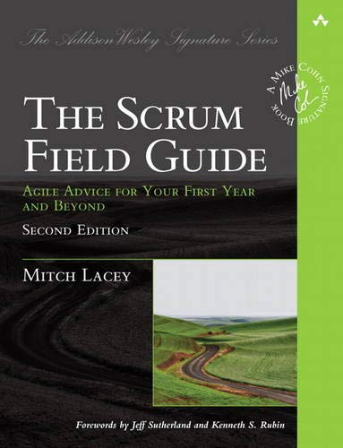 Scrum Field Guide, The: Agile Advice for Your First Year and Beyond (Addison Wesley Signature)