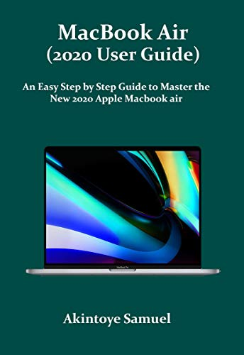 MacBook Air (2020 User Guide): An Easy Step by Step Guide to Master the New 2020 Apple Macbook air (English Edition)