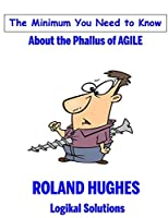 The Minimum You Need to Know About the Phallus of Agile