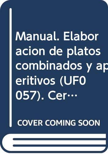 Manual. Elaboración de platos combinados y aperitivos (UF0057). Certificados de profesionalidad. Operaciones básicas de cocina (HOTR0108)