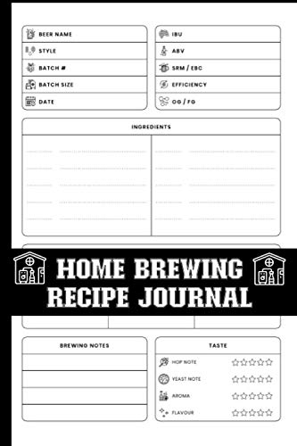 Home Brewing Recipe Journal: Home brewing Notebook To Keep Record Of Beer Name, Style, Batch #, Batch Size, Date, IBU, ABV, SRM/EBC, Efficiency, ... Notes, Taste Rating - Gifts For Brewmaster