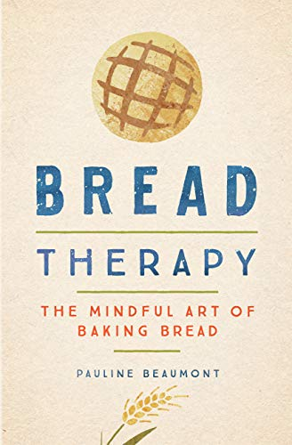 Bread Therapy: The Mindful Art of Baking Bread