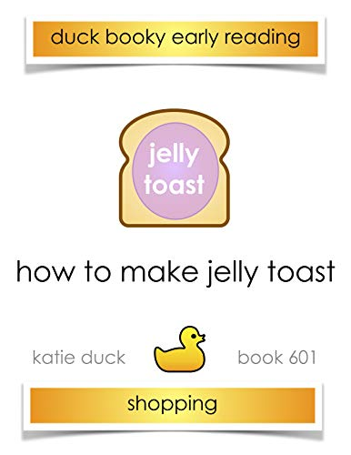 How to Make Jelly Toast: Ducky Booky Early Reading (The Journey of Food Book 601) (English Edition)