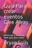 Guia Para crear eventos Give Away: Diferentes y dinamicas ideas para give aways