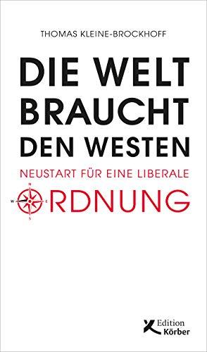 Die Welt braucht den Westen: Neustart für eine liberale Ordnung