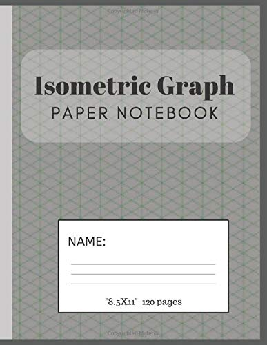 Isometric Graph Paper Notebook: Grid of Equilateral Triangles, Useful for 3D Designs such as Architecture or Landscaping, and planning 3D Printer Projects and Maths Geometry in School