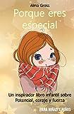 Porque eres especial: Un inspirador libro infantil sobre Potencial, coraje y fuerza - Para niñas y...