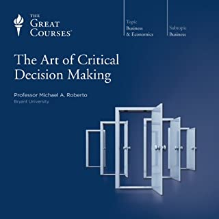 The Art of Critical Decision Making                   Written by:                                                                                                                                 Michael A. Roberto,                                                                                        The Great Courses                               Narrated by:                                                                                                                                 Michael A. Roberto                      Length: 12 hrs and 22 mins     10 ratings     Overall 4.7