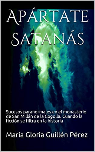 Apártate Satanás: Sucesos paranormales en el monasterio de san Millán de la Cogolla. Cuando la ficción se filtra en la historia