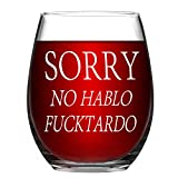 Funny Wine Glass Sorry No Hablo Fuctardo Novelty Stemless Wine Glass 15 Oz - Funny Birthday Gift for Women Men Friends BFF Sister Coworkers
