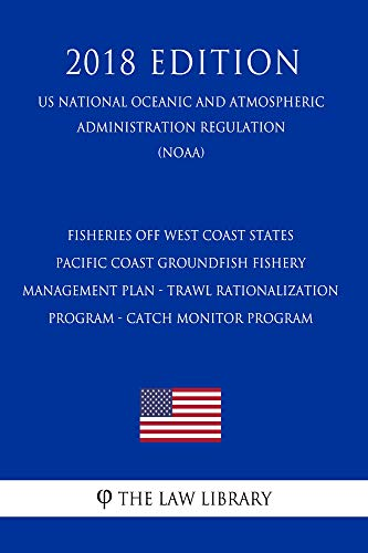 Fisheries off West Coast States - Pacific Coast Groundfish Fishery Management Plan - Trawl Rationalization Program - Catch Monitor Program (US National ... Administration Regulatio (English Edition)