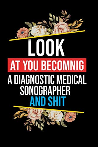 """Look At You Becoming a Diagnostic Medical Sonographer: Lined Composition Notebook Gift for a Diagnostic Medical Sonographer Funy Birthday Gift Journal / 6""""X9"""" - 120 Page"""