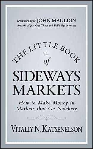 The Little Book of Sideways Markets: How to Make Money in Markets that Go Nowhere (Little Books. Big Profits 32) (English Edition)